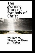 The Morning Star; Or, Symbols of Christ