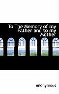 To the Memory of My Father and to My Mother