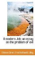A Modern Job; An Essay on the Problem of Evil
