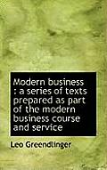 Modern Business: A Series of Texts Prepared as Part of the Modern Business Course and Service