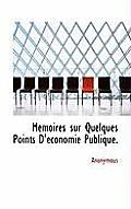 M Moires Sur Quelques Points D' Conomie Publique.