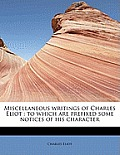 Miscellaneous Writings of Charles Eliot: To Which Are Prefixed Some Notices of His Character