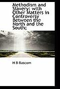 Methodism and Slavery: With Other Matters in Controversy Between the North and the South;