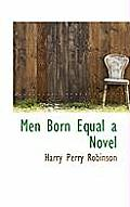 Men Born Equal a Novel