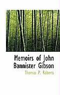 Memoirs of John Bannister Gibson