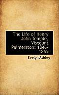 The Life of Henry John Temple, Viscount Palmerston: 1846-1865
