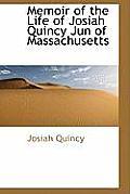 Memoir of the Life of Josiah Quincy Jun of Massachusetts