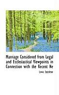 Marriage Considered from Legal and Ecclesiastical Viewpoints in Connection with the Recent Ne