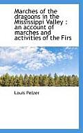 Marches of the Dragoons in the Mississippi Valley: An Account of Marches and Activities of the Firs