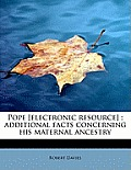 Pope [Electronic Resource]: Additional Facts Concerning His Maternal Ancestry