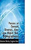 Poesies Et Oeuvres Diverses. Avec Une Notice Bio-Bibliographique