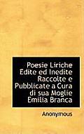 Poesie Liriche Edite Ed Inedite Raccolte E Pubblicate a Cura Di Sua Moglie Emilia Branca