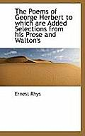 The Poems of George Herbert to Which Are Added Selections from His Prose and Walton's