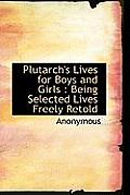 Plutarch's Lives for Boys and Girls: Being Selected Lives Freely Retold