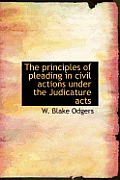 The Principles of Pleading in Civil Actions Under the Judicature Acts