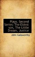 Plays. Second Series: The Eldest Son, the Little Dream, Justice