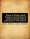 Plants of Rhode Island: Being an Enumeration of Plants Growing Without Cultivation in the State of