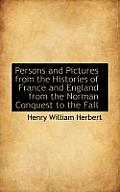 Persons and Pictures from the Histories of France and England from the Norman Conquest to the Fall