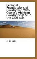 Personal Recollections of Cavalryman with Custer's Michigan Cavalry Brigade in the Civil War