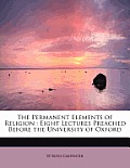 The Permanent Elements of Religion: Eight Lectures Preached Before the University of Oxford