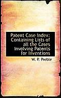 Patent Case Index: Containing Lists of All the Cases Involving Patents for Inventions