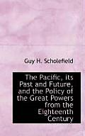 The Pacific, Its Past and Future, and the Policy of the Great Powers from the Eighteenth Century