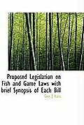 Proposed Legislation on Fish and Game Laws with Brief Synopsis of Each Bill