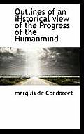Outlines of an Ihstorical View of the Progress of the Humanmind