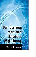 Our Burmese Wars and Relations with Burma