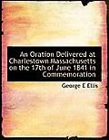 An Oration Delivered at Charlestown Massachusetts on the 17th of June 1841 in Commemoration