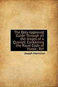 The Only Approved Guide Through All the Stages of a Quarrel: Containing the Royal Code of Honor; Ref