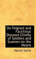 On Feigned and Factitious Diseases Chiefly of Soldiers and Seamen on the Means