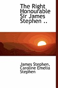 The Right Honourable Sir James Stephen ..
