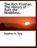 The Rich Kinsman. the History of Ruth the Moabitess.