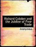 Richard Cobden and the Jubilee of Free Trade