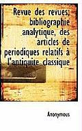 Revue Des Revues; Bibliographie Analytique, Des Articles de P Riodiques Relatifs L'Antiquit Class