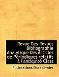 Revue Des Revues Bibliographie Analytique Des Articles de Periodiques Relatifs A L'Antiquite Class