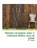 Retrospect and Prospect; Studies in International Relations, Naval and Political