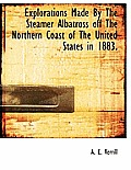Explorations Made by the Steamer Albatross Off the Northern Coast of the United States in 1883.