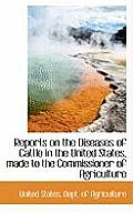 Reports on the Diseases of Cattle in the United States, Made to the Commissioner of Agriculture