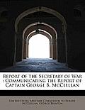 Report of the Secretary of War: Communicating the Report of Captain George B. McClellan