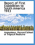 Report of First Expedition to South America 1913