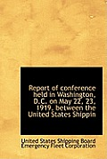Report of Conference Held in Washington, D.C. on May 22, 23, 1919, Between the United States Shippin