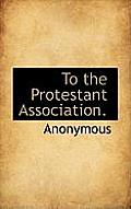 To the Protestant Association.