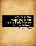 Reform in the Treatment of the Insane Early History of the Retreat