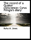 The Record of a Quaker Conscience: Cyrus Pringle's Diary