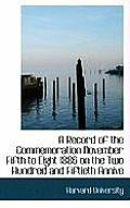 A Record of the Commemoration November Fifth to Eight 1886 on the Two Hundred and Fiftieth Annive