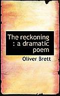 The Reckoning: A Dramatic Poem