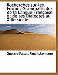 Recherches Sur Les Formes Grammaticales de La Langue Fran Aise Et de Ses Dialectes Au Xiiie Si Cle