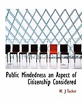 Public Mindedness an Aspect of Citizenship Considered